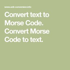 Convert text to Morse Code. Convert Morse Code to text. Morse Code, Let Them Talk, Teacher Resources, Texts, Coding, Diy Jewelry, Tattoos, Crafts, Ideas
