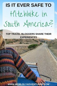Are you concerned about the safety of hitchhiking in South America? Learn from top travel bloggers about their experiences of hitchhiking in South America and how to enjoy this adventurous form of transport.