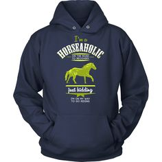 Funny T-Shirt for horse lovers will do the talking for you. I'm a Horseaholic I'm on my way to go riding Horse T-shirt will make people smile. If you want different color, style or have idea for design contact us we can help you! support@teelime.com