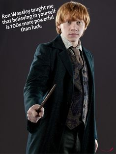 Ron Weasley taught me that believing in yourself is 100x more powerful than luck.