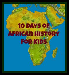 10 Days of African History @Look! We're Learning! #ihn #africanhistory