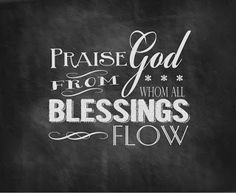 PRAISE GOD, FROM WHOM ALL BLESSING FLOW