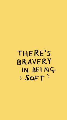 there's bravery in being soft inspirational quote, motivational quotes, wallpaper quotes wallpaper Free Images and Printables Motivacional Quotes, Wisdom Quotes, Qoutes, Shine Quotes, Tumblr Quotes, Lesson Quotes, Music Quotes, Yellow Quotes, Mellow Yellow