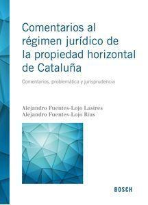 Comentarios al régimen jurídico de la propiedad horizontal de Cataluña : comentarios, problemática y jurisprudencia / Alejandro Fuentes-Lojo Lastres, Alejandro Fuentes-Lojo Rius, coautor. - 2015