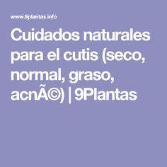 Cuidados naturales para el cutis (seco, normal, graso, acné) | 9Plantas