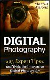 Free Kindle Book -  [Arts & Photography][Free] Digital Photography: 23 Expert Tips and Tricks for Impressive Digital Photography (Digital Photography, digital photography for dummies, digital photography course) Check more at http://www.free-kindle-books-4u.com/arts-photographyfree-digital-photography-23-expert-tips-and-tricks-for-impressive-digital-photography-digital-photography-digital-photography-for-dummies-digital-photography-course/
