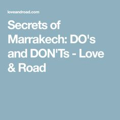 Secrets of Marrakech: DO's and DON'Ts - Love & Road