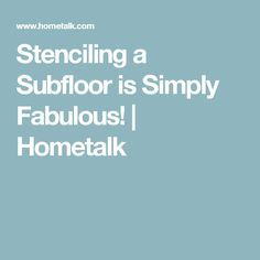 Stenciling a Subfloor is Simply Fabulous! | Hometalk