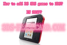 How to choose 2017 3ds card for Nintendo 2DS to play free ds 3ds games? | 3ds-flashcard