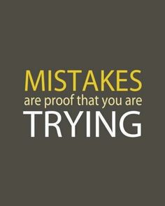 :) We all make mistakes and learning from them is what makes us wiser and happier in days to come.