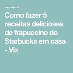 Como fazer 5 receitas deliciosas de frapuccino do Starbucks em casa - Vix
