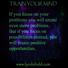 Train your mind to focus on possibilities instead of problems, then you'll have more opportunities instead of problems! Good Thoughts, Positive Thoughts, Inspirational Memes, Train Your Mind, Love Affirmations, Focus On Yourself, To Focus, Perception, Food For Thought