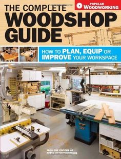 The Complete Woodshop Guide: How to Plan, Equip or Improve Your Workspace (Popular Woodworking) by Popular Woodworking Editors. $10.80. Series - Popular Woodworking. Publication: October 22, 2009. Publisher: Popular Woodworking Books (October 22, 2009)