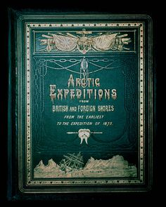 Arctic Expeditions from British and Foreign Shores: from the Earliest Times to the Expedition of 1875-76. Creator Smith, David Murray Publisher Thomas C. Jack, Grange Edinburgh 1877