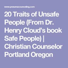 20 Traits of Unsafe People (From Dr. Henry Cloud's book Safe People) | Christian Counselor Portland Oregon