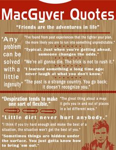 """MacGyver Quotes poster. I need this to hang on my wall. And I would add """"Man I hate heights!"""" to the list. =D"""