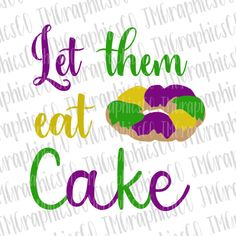Let them eat cake svg, eps, dxf, png, cricut or cameo, scan N cut, cut file, mardi gras svg, king cake svg, mardi gras eps, king cake eps by JMGraphicsCO on Etsy