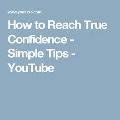 How to Reach True Confidence - Simple Tips - YouTube