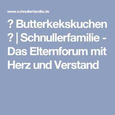 ♥ Butterkekskuchen ♥   Schnullerfamilie - Das Elternforum mit Herz und Verstand