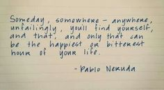Pablo Neruda finding yourself poem quote quotes . Song Quotes, Music Quotes, Music Lyrics, Lyric Art, Pablo Neruda, I Know That Feel, How Are You Feeling, The Words, Rock Music