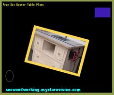Free Diy Router Table Plans 153100 - Woodworking Plans and Projects!