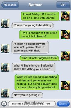 Batman only approves of relationships with justice. http://textsfromsuperheroes.com/