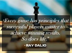 Every game has principles successful players must master to achieve winning results. So does life - Ray Dalio #success #leadership