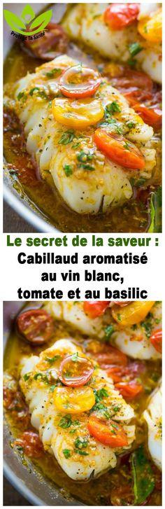 Le secret de la saveur : Cabillaud aromatisé au vin blanc, tomate et au basilic