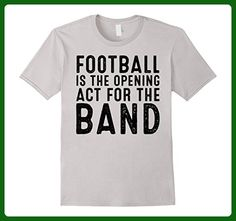 Mens Football Is The Opening Act for the Band. T-Shirt Medium Silver - Sports shirts (*Amazon Partner-Link)