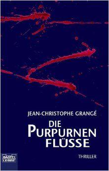 Die purpurnen Flüsse von Jean-Christophe Grangé