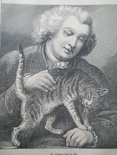 "Dr Johnson and his cat ""Hodge"" in a 19th C. engraving. According to Boswell, ""I never shall forget the indulgence with which he treated Hodge, his cat: for whom he himself used to go out and buy oysters... when I observed he was a fine cat, [Johnson said,] 'Why yes, Sir, but I have had cats whom I liked better than this;' and then as if perceiving Hodge to be out of countenance, adding, 'but he is a very fine cat, a very fine cat indeed.'"""