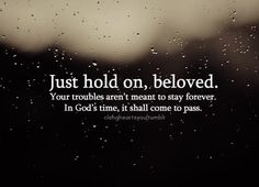 Keep holding on, in God's time these troubles shall pass