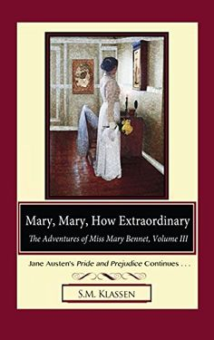 Mary, Mary, How Extraordinary: Jane Austen's Pride and Prejudice Continues... (The Adventures of Miss Mary Bennet Book 3) by S.M. Klassen
