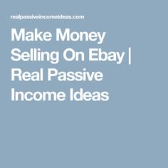 Make Money Selling On Ebay | Real Passive Income Ideas