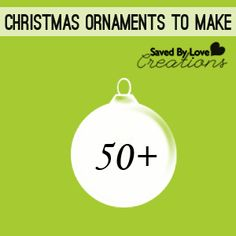 50+ Christmas Ornaments to Make — Saved By Love Creations