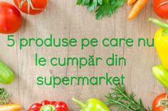 5 alimente pe care nu-mi place să le cumpăr din supermarket