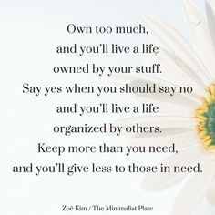 Wisdom Quotes : Own too much and you'll live a life owned by your stuff. by Life Wisdom Quotes, Quotes To Live By, Me Quotes, International Day Of Happiness, Spring Quotes, Good Energy, Romance, Less Is More, Simple Living