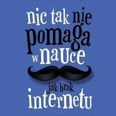 Nic tak nie pomaga w nauce jak brak internetu Educational Websites, Personal Care, Teaching, Thoughts, Humor, Funny, Happy, Quotes, Internet