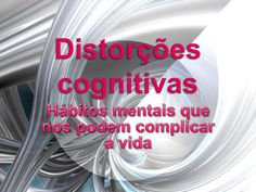 """""""Distorções cognitivas"""" de Oficina de Psicologia. Veja o artigo completo em http://www.slideshare.net/OFICINA2008/distores-cognitivas"""