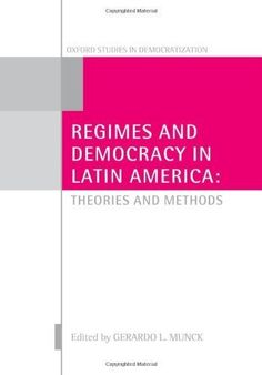 Regimes and Democracy in Latin America: Theories and Methods (Oxford Studies in Democratization) by Gerardo L. Munck. $47.45. 272 pages. Author: Gerardo L. Munck. Publisher: Oxford University Press, USA (June 8, 2007)