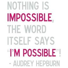 nothing is impossible - audrey hepburn quote : papernstitch... - Polyvore