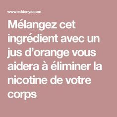 Mélangez cet ingrédient avec un jus d'orange vous aidera à éliminer la nicotine de votre corps Sante Bio, Jus D'orange, Stevia, Envy, Anti Tobacco, Drinks, Alternative Medicine, Health Remedies