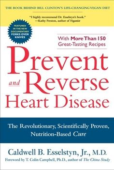 Prevent and Reverse Heart Disease by Caldwell B. Esselstyn, Jr., M.D.