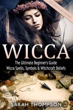 Wicca: The Ultimate Beginner's Guide to Learning Spells & Witchcraft (New)