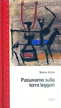 The roots. Sergio Atzeni, Passavamo sulla terra leggeri
