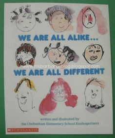 We Are All Alike...We Are All Different; Child drawn images fill the pages and list the many ways we are alike and different. Poses questions for children to look at themselves and answer. Great conversation starters.