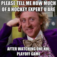 Please Tell Me How Much Of A Hockey Expert U Are After Watching One Nhl Playoff Game