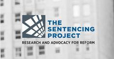 The Sentencing Project has worked for a fair and effective U.S. criminal justice system for 30 years.