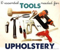 10 essential tools needed for upholstery projects!
