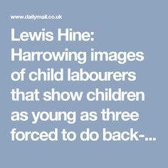 Lewis Hine: Harrowing images of child labourers that show children as young as three forced to do back-breaking work in fields, factories and mines | Daily Mail Online